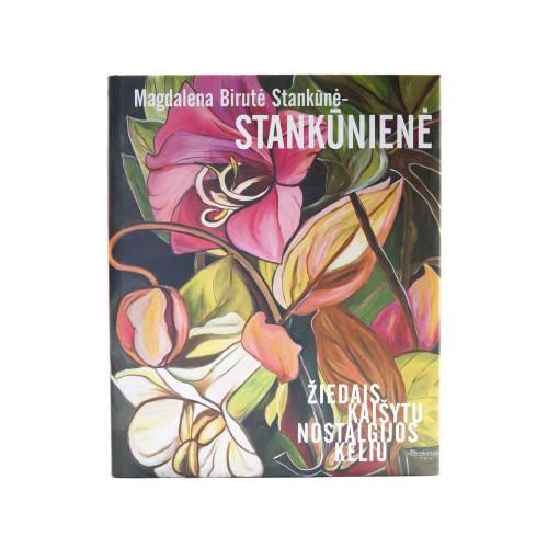Magdalena Birutė Stankūnė-Stankūnienė. On the Road of Flower Covered Nostalgia